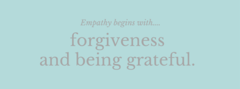Empathy begins with Forgiveness and gratitude